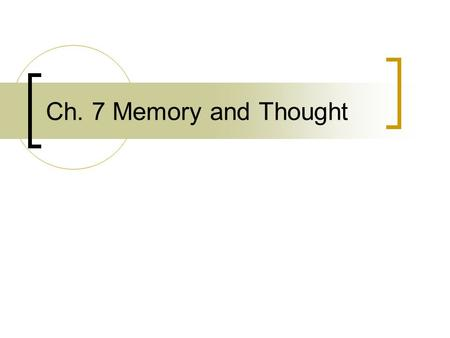 Ch. 7 Memory and Thought. Memory and Thought The storage of retrieval of what has been learned or experienced is called memory When remembering information.