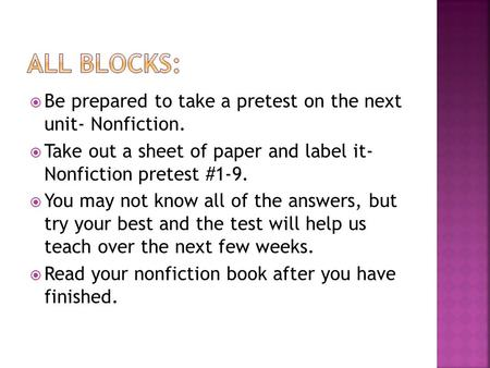  Be prepared to take a pretest on the next unit- Nonfiction.  Take out a sheet of paper and label it- Nonfiction pretest #1-9.  You may not know all.