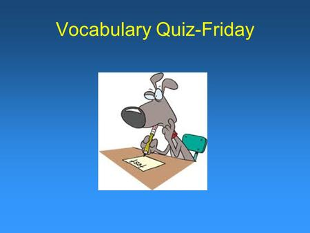 Vocabulary Quiz-Friday. How difficult is it to get something to change its momentum?