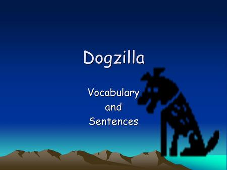 Dogzilla VocabularyandSentences. Irresistible too difficult to stay away from Sue ate two pieces of the cake because it looked irresistible.