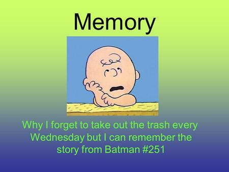 Memory Why I forget to take out the trash every Wednesday but I can remember the story from Batman #251.