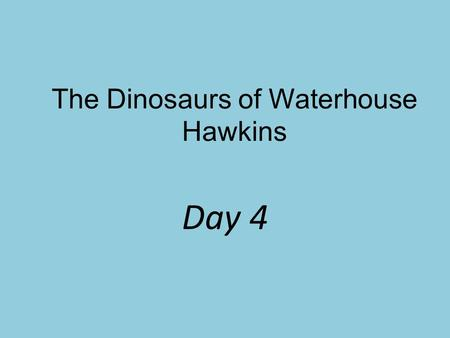 The Dinosaurs of Waterhouse Hawkins Day 4. How can paleontologists help us understand the past?