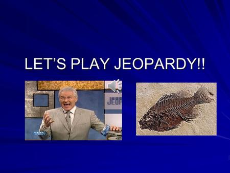 LET'S PLAY JEOPARDY!! VocabularyD.O.S.PotluckPowerPoint How Fossils are Made $100 $200 $300 $400 $500 Final Jeopardy.