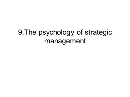 9.The psychology of strategic management. psychological patterns ( vzory) Several psychologists have conducted studies to determine the psychological.