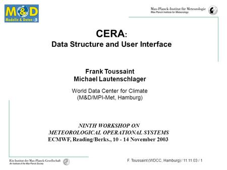 F. Toussaint (WDCC, Hamburg) / 11.11.03 / 1 CERA : Data Structure and User Interface Frank Toussaint Michael Lautenschlager World Data Center for Climate.