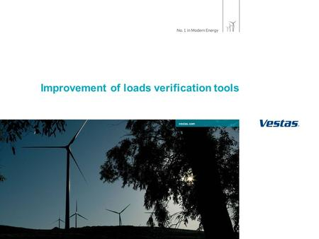 1 | Corporate Presentation, October 9, 2015 vestas.com Improvement of loads verification tools.