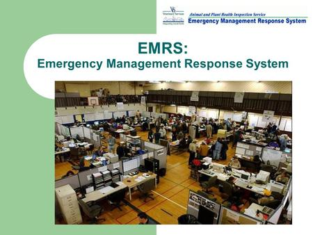 EMRS: Emergency Management Response System. EMRS – Three Primary Modules Investigation Module – All aspects of disease control tracking including premises,
