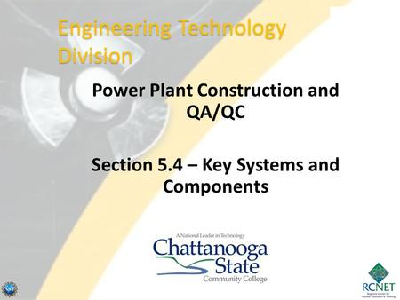 Power Plant Construction and QA/QC Section 5.4 – Key Systems and Components Engineering Technology Division.