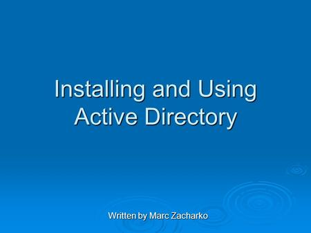 Installing and Using Active Directory Written by Marc Zacharko.