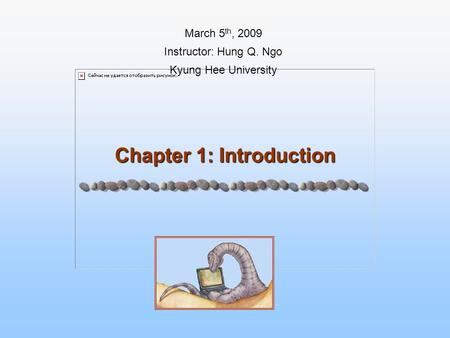 Chapter 1: Introduction March 5 th, 2009 Instructor: Hung Q. Ngo Kyung Hee University.