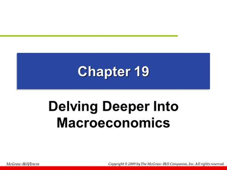 McGraw-Hill/Irwin Copyright © 2009 by The McGraw-Hill Companies, Inc. All rights reserved. Chapter 19 Delving Deeper Into Macroeconomics.