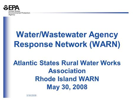 5/30/2008 Water/Wastewater Agency Response Network (WARN) Atlantic States Rural Water Works Association Rhode Island WARN May 30, 2008.