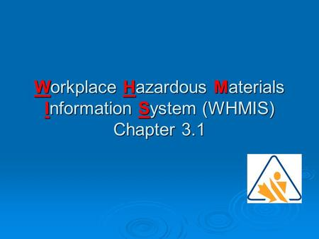Workplace Hazardous Materials Information System (WHMIS) Chapter 3.1.