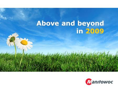 Above and beyond in 2009. Manitowoc Foodservice Extends GREEN Initiatives Beyond 2009 Federal Energy Standards above and beyond 2009.