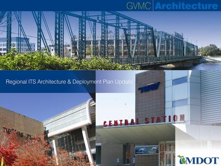 Outline Project Background ITS Architecture Overview GVMC ITS Architecture Deployment Plan.