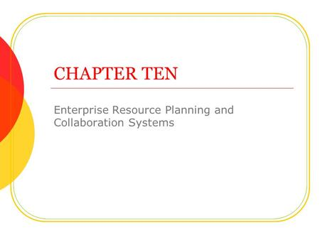 CHAPTER TEN Enterprise Resource Planning and Collaboration Systems.
