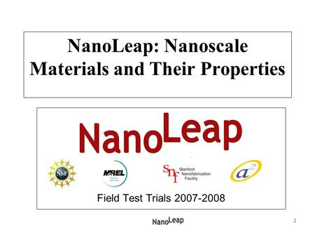 1 NanoLeap: Nanoscale Materials and Their Properties Field Test Trials 2007-2008.