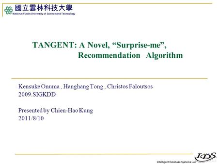"Intelligent Database Systems Lab 國立雲林科技大學 National Yunlin University of Science and Technology 1 TANGENT: A Novel, ""Surprise-me"", Recommendation Algorithm."
