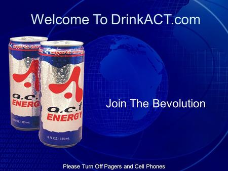 Please Turn Off Pagers and Cell Phones Welcome To DrinkACT.com Join The Bevolution.