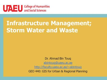 Infrastructure Management; Storm Water and Waste Dr. Ahmad Bin Touq  GEO 440: GIS for Urban & Regional.