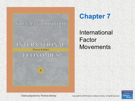 Slides prepared by Thomas Bishop Copyright © 2009 Pearson Addison-Wesley. All rights reserved. Chapter 7 International Factor Movements.
