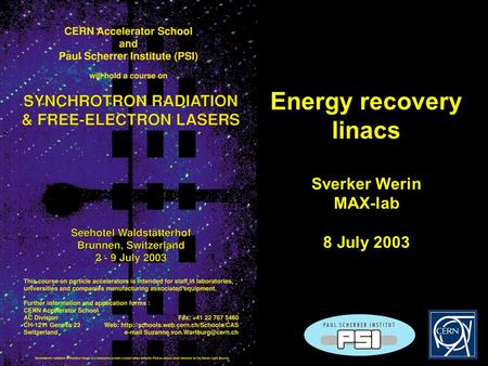 1 Energy recovery linacs Sverker Werin MAX-lab 8 July 2003.