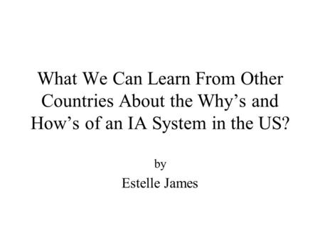 What We Can Learn From Other Countries About the Why's and How's of an IA System in the US? by Estelle James.