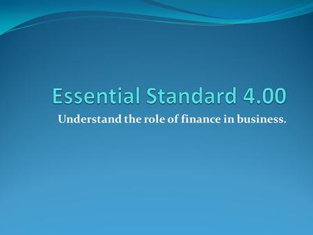Understand the role of finance in business.. Understand saving and investing options for clients.