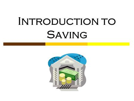 Introduction to Saving. © Family Economics & Financial Education – Revised November 2004 – Saving Unit – Introduction to Savings Funded by a grant from.