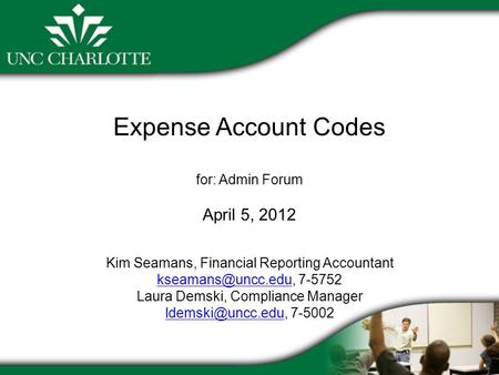 Expense Account Codes for: Admin Forum April 5, 2012 Kim Seamans, Financial Reporting Accountant 7-5752 Laura Demski, Compliance Manager.