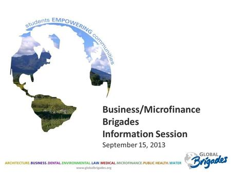 Business/Microfinance Brigades Information Session September 15, 2013.