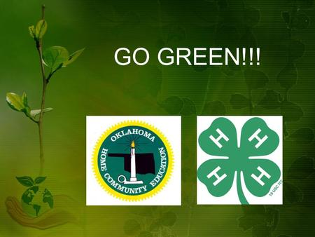 GO GREEN!!!. The OHCE/4-H Partnership OHCE – GO GREEN 4-H – i-green Goals Create awareness Educate Change behavior Report changes.