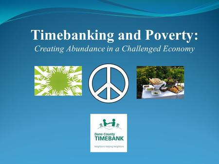 Timebanking and Poverty: Creating Abundance in a Challenged Economy.