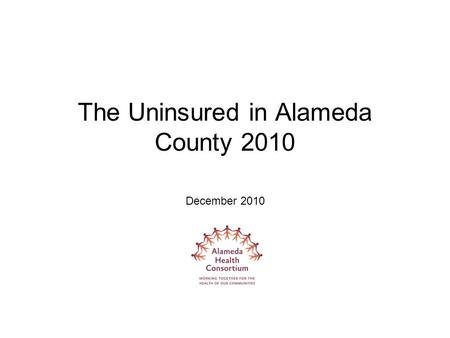 The Uninsured in Alameda County 2010 December 2010.