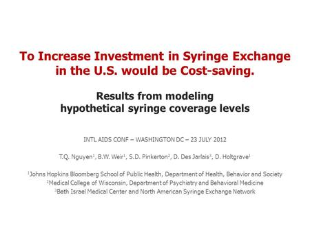 To Increase Investment in Syringe Exchange in the U.S. would be Cost-saving. Results from modeling hypothetical syringe coverage levels INTL AIDS CONF.