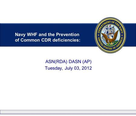 ASN(RDA) DASN (AP) Tuesday, July 03, 2012 Navy WHF and the Prevention of Common CDR deficiencies: