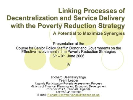 Linking Processes of Decentralization and Service Delivery with the Poverty Reduction Strategy A Potential to Maximize Synergies Presentation at the Course.