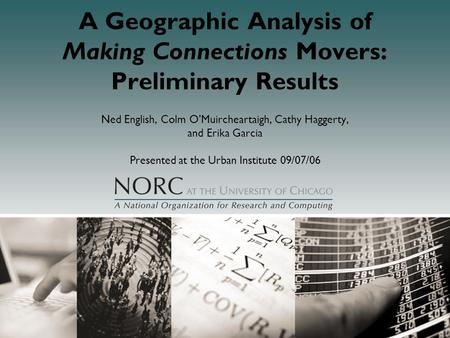 A Geographic Analysis of Making Connections Movers: Preliminary Results Ned English, Colm O'Muircheartaigh, Cathy Haggerty, and Erika Garcia Presented.