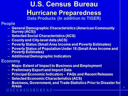 1 U.S. Census Bureau H urricane Preparedness Data Products (In addition to TIGER) People –General Demographic Characteristics (American Community Survey.
