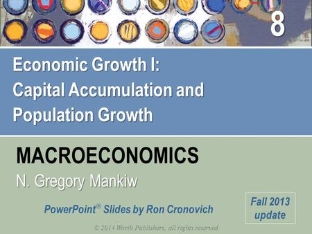 MACROECONOMICS © 2014 Worth Publishers, all rights reserved N. Gregory Mankiw PowerPoint ® Slides by Ron Cronovich Fall 2013 update Economic Growth I: