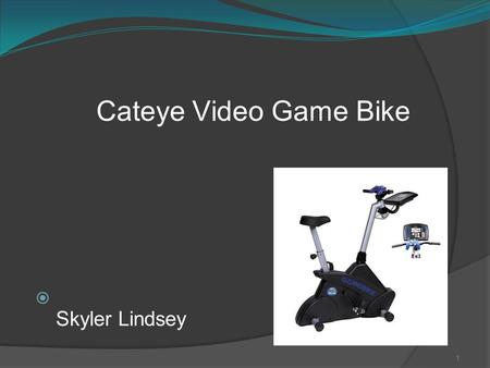 1 Cateye Video Game Bike  Skyler Lindsey. 2  This bike is an innovative interactive exercise product that requires the students interaction in order.