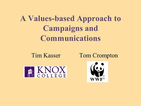 A Values-based Approach to Campaigns and Communications Tim Kasser Tom Crompton.