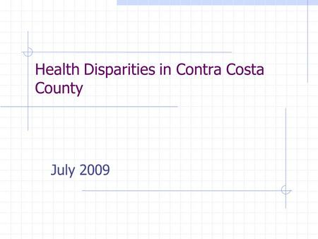 Health Disparities in Contra Costa County July 2009.