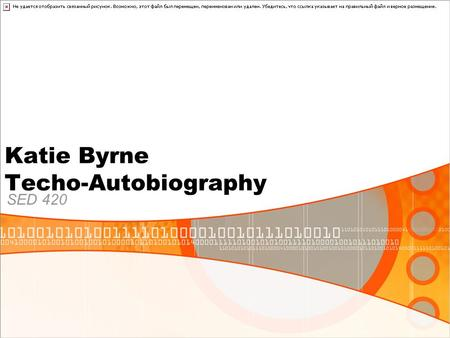Katie Byrne Techo-Autobiography SED 420. My First Experience With Technology Age 0-4 Television VCR Telephone.