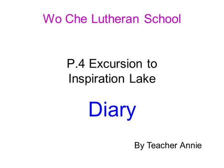 Wo Che Lutheran School P.4 Excursion to Inspiration Lake Diary By Teacher Annie.