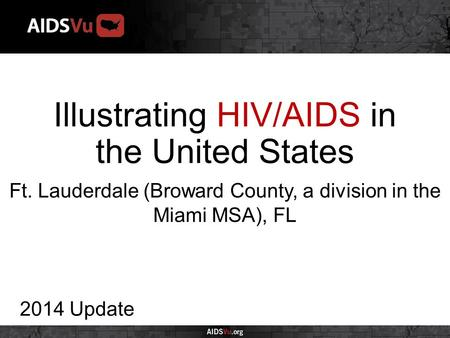 Illustrating HIV/AIDS in the United States 2014 Update Ft. Lauderdale (Broward County, a division in the Miami MSA), FL.