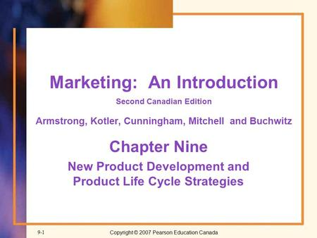 Copyright © 2007 Pearson Education Canada9-1 Marketing: An Introduction Second Canadian Edition Armstrong, Kotler, Cunningham, Mitchell and Buchwitz Chapter.