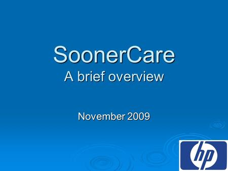 SoonerCare A brief overview November 2009. SoonerCare A brief overview Agenda  Programs  Eligibility  Billing  Resources.