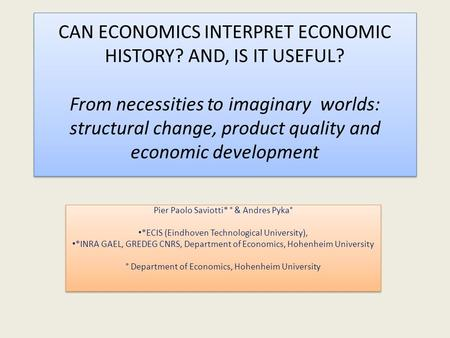 CAN ECONOMICS INTERPRET ECONOMIC HISTORY? AND, IS IT USEFUL? From necessities to imaginary worlds: structural change, product quality and economic development.