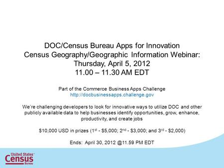 DOC/Census Bureau Apps for Innovation Census Geography/Geographic Information Webinar: Thursday, April 5, 2012 11.00 – 11.30 AM EDT Part of the Commerce.